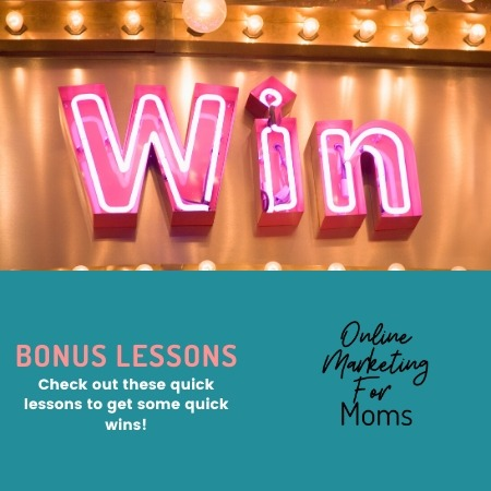 Online Marketing For Moms Bonus Lessons
